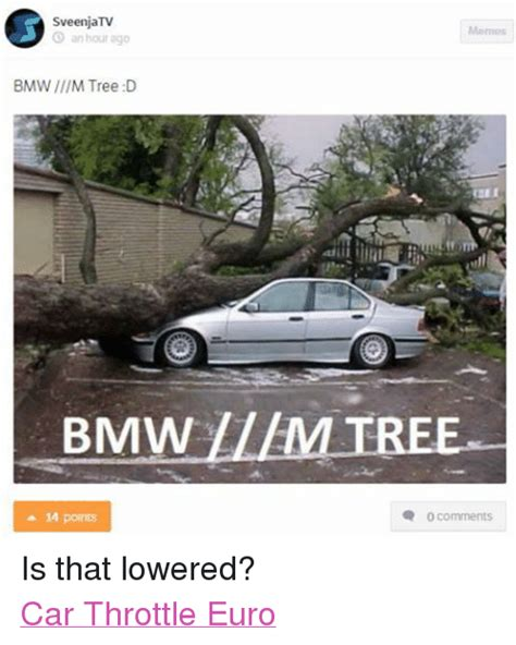 Bmw Memes - sveenjatv memes 3 an hour ago bmw m tree d bmw am tree 0 comments 14 points is that lowered car
