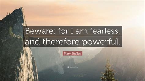 mary shelley quote beware    fearless