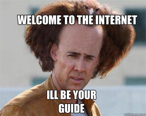 Internet Guide Meme - welcome to the internet ill be your guide crazy nicolas cage quickmeme