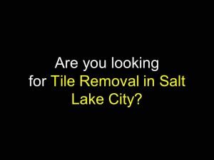 tile removal in salt lake city