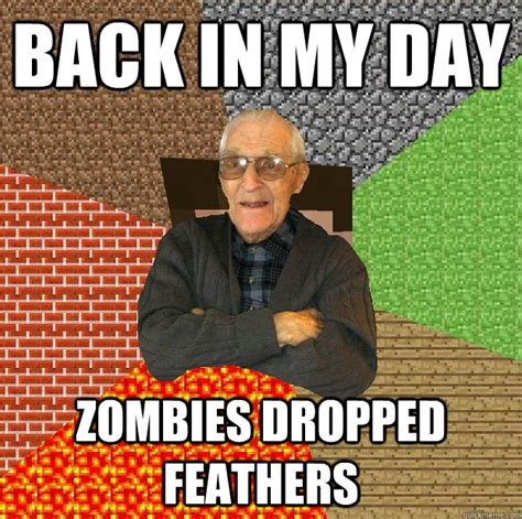 Back In My Day Meme - back in my day zombies dropped feathers minecraft grandpa quickmeme
