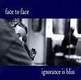 Ignorance Is Bliss - Face to Face | Songs, Reviews, Credits | AllMusic