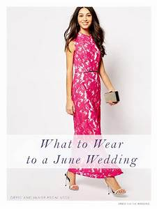 what to wear to a june wedding With dresses to wear to a wedding in june