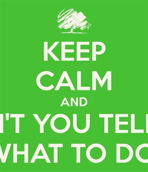 Keep Calm And Don't You Tell Me What To Do! Poster  Boobookitty  Keep Calmomatic