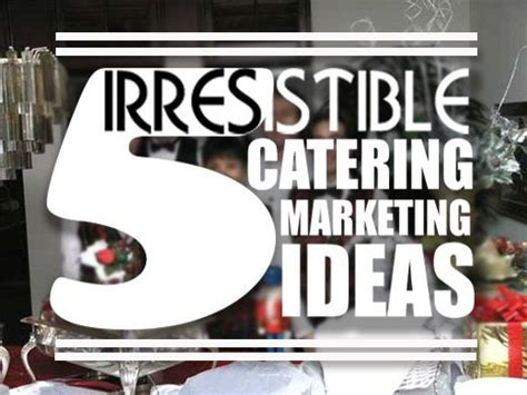 irresistible marketing ideas  catering