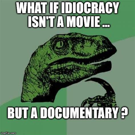 Idiocracy Memes - philosoraptor meme imgflip