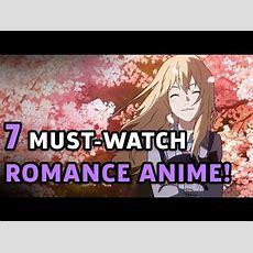 7 Mustwatch Romance Anime! Youtube
