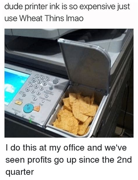 Printer Meme - dude printer ink is so expensive just use wheat thins imao i do this at my office and we ve seen