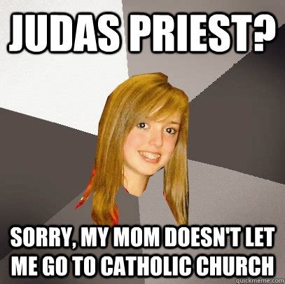 Judas Priest Meme - judas priest sorry my mom doesn t let me go to catholic church musically oblivious 8th