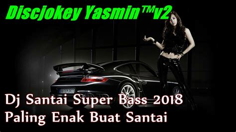 Dj Santai Super Bass 2018