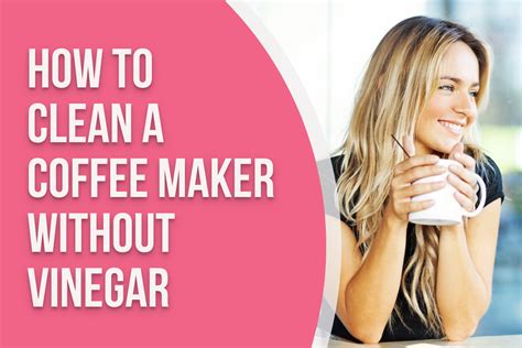 Cleaning your coffee maker with vinegar is not much different than the process you use to make coffee. How to Clean a Coffee Maker Without Vinegar in 5 Easy Steps