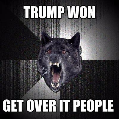 Over It Meme - meme creator trump won get over it people meme generator at memecreator org