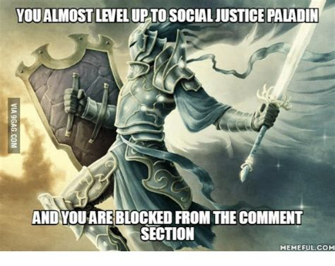 Paladins Memes - you almost level uptosocialjustice paladin andyouareblocked from the comment section memeful com