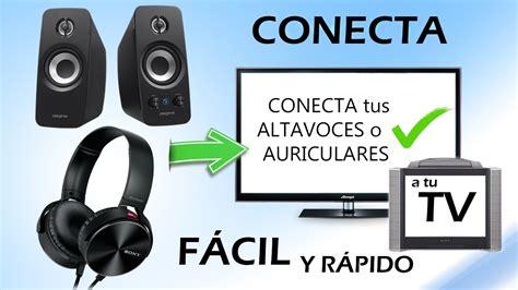 como conectar altavoces o auriculares a la televisi 243 n f 225 cil y r 225 pido