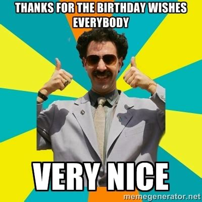 Funny Thanks Meme - borat meme thanks for the birthday wishes everybody very nice humour pinterest borat
