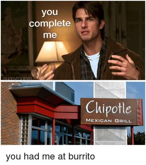 Chipotle Meme You Complete Me Chipotle Mexican Grill You Had Me At