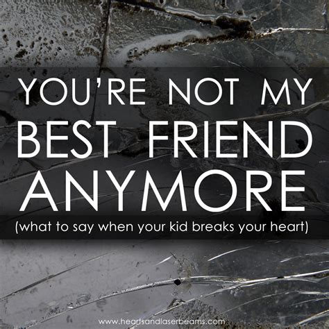 Not Best Friends Anymore Quotes
