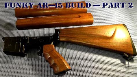 funky ar  build part  wood stock arrives youtube