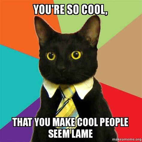 So Cool Meme - meme you re cool related keywords meme you re cool long tail keywords keywordsking