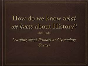 How Do We Know What We Know About History  Primary And