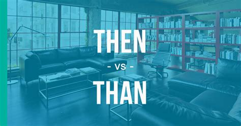 Then vs. Than - How to Use Each Correctly ...