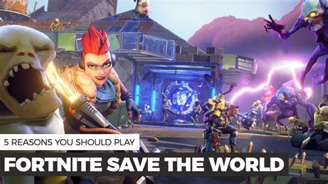 reasons  play fortnite save  world youtube