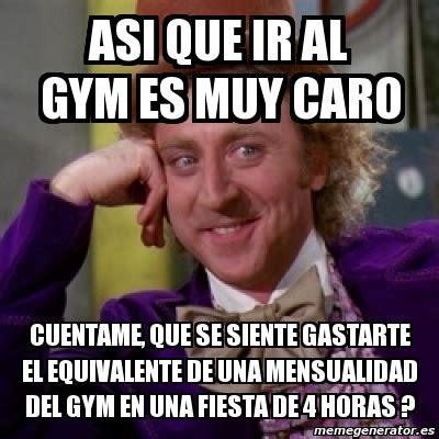 Memes En El Gym - meme personalizado asi que ir al gym es muy caro cuentame que se siente gastarte el
