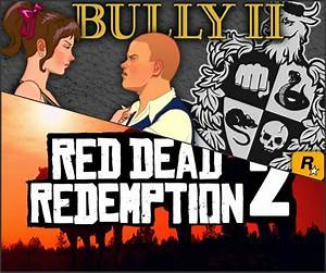 Bully 2 and Red Dead Redemption 2 Release Dates: RDR 2 Set ...