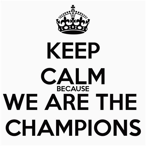 Keep Calm Because We Are The Champions Poster Zshnjvd