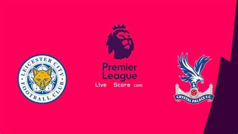 Leicester vs Crystal Palace Previa, Predicciones y ...