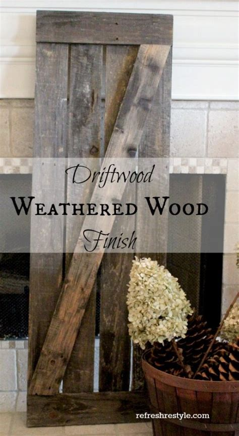 driftwood weathered finish refresh restyle