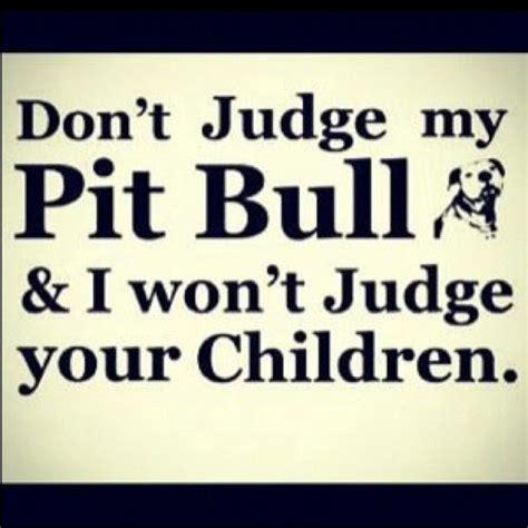 don t judge my pitbull and i won t judge your children