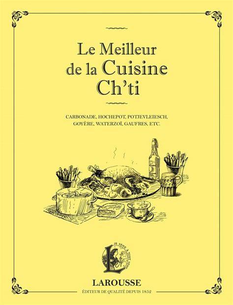 le larousse de la cuisine livre le meilleur de la cuisine ch ti collectif
