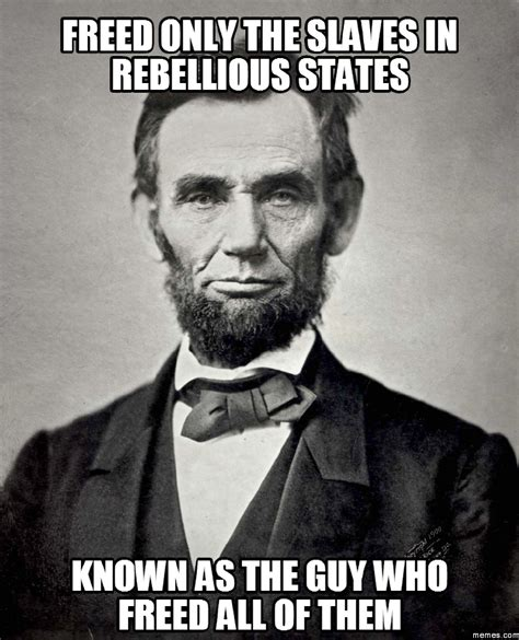 Slavery Memes - freed only the slaves in rebellious states known a memes com