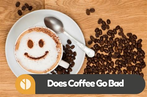 Does Coffee Go Bad? Should I Worry About My Coffee Going Bad? Coffee Prince Trailer Blue Bottle Germany From Yemen Mug In Spanish Jumia Ziltoid Manufacturers Usa Wall Rack