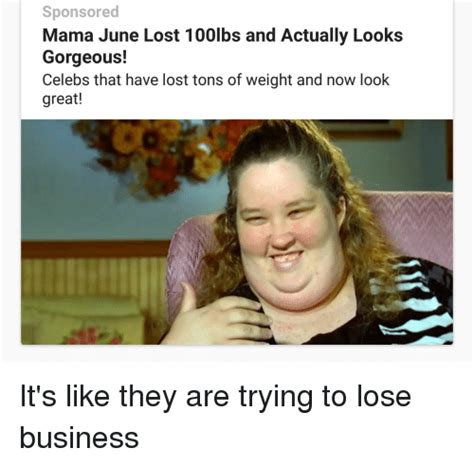 Mama June Meme - sponsored mama june lost 100lbs and actually looks gorgeous celebs that have lost tons of