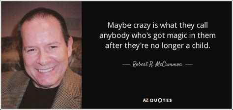 Robert R Mccammon Quote Maybe Crazy Is What They Call