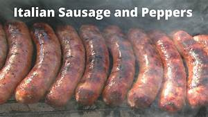 italian sausage peppers recipe how to grill italian