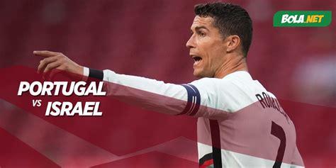 Prediksi Portugal vs Israel 10 Juni 2021 - Bola.net