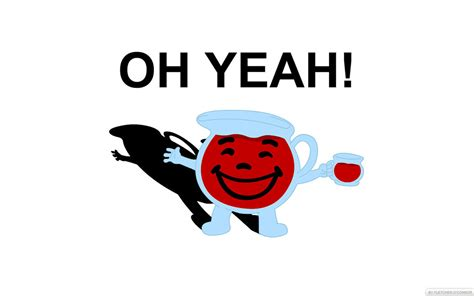 Oh Yeah Kool Aid Meme - oh yeah ooh yeah or other variants may refer to