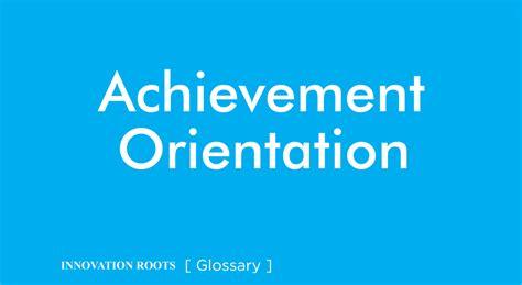 achievement orientation glossary innovation roots