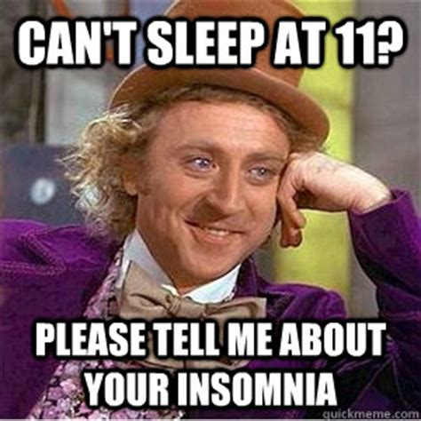 Can T Sleep Meme - can t sleep at 11 please tell me about your insomnia insomnia quickmeme