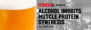 Alcohol Inhibits Muscle Protein Synthesis | FitnessRX for Men