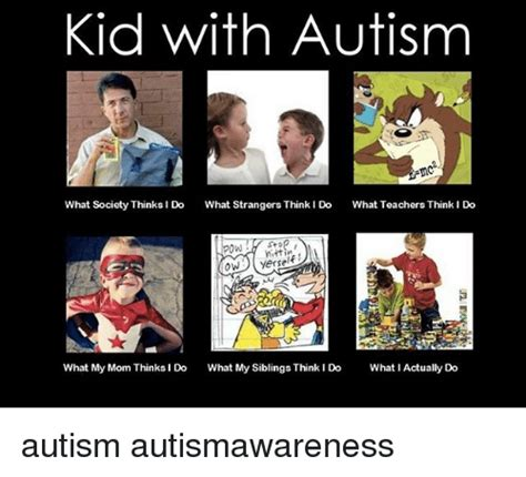 What Society Thinks I Do Meme - kid with autism what society thinks i do what strangers think do what teachers think i do stop