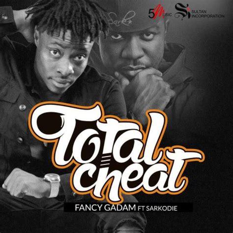 Fancy Gadam - Total Cheat ft. Sarkodie (Prod. by KillBeatz)