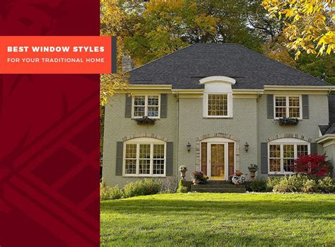 Best Window Styles For Your Traditional Home Replacement