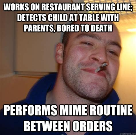 Serving Memes - works on restaurant serving line detects child at table with parents bored to death performs