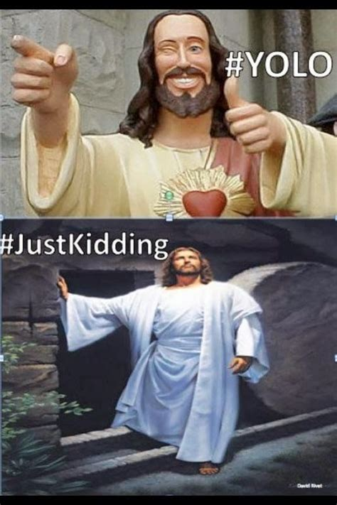 Jesus Memes - jesus funny pictures funny jesus meme picture yolo just kidding resurrection tomb image