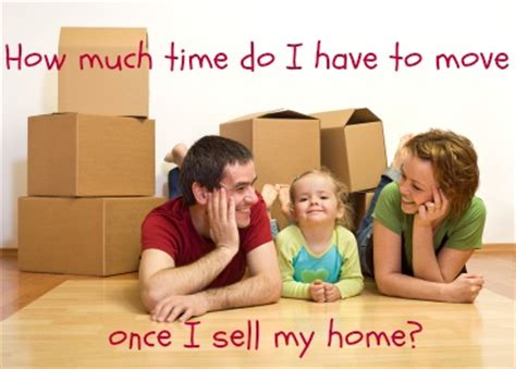 how much to sell a used for how much time do i to move once i sell my home