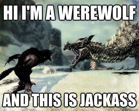 Hi I'm a werewolf and this is jackass - skyrim memes - quickmeme